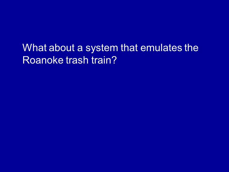 What about a system that emulates the Roanoke trash train