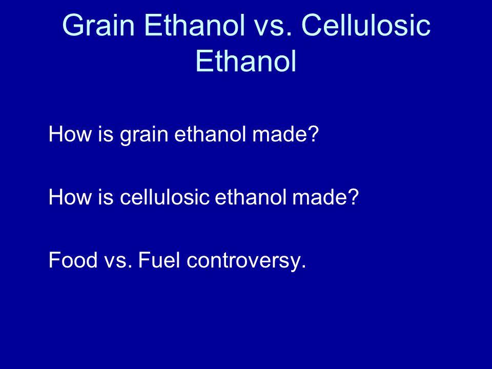 Grain Ethanol vs. Cellulosic Ethanol How is grain ethanol made.