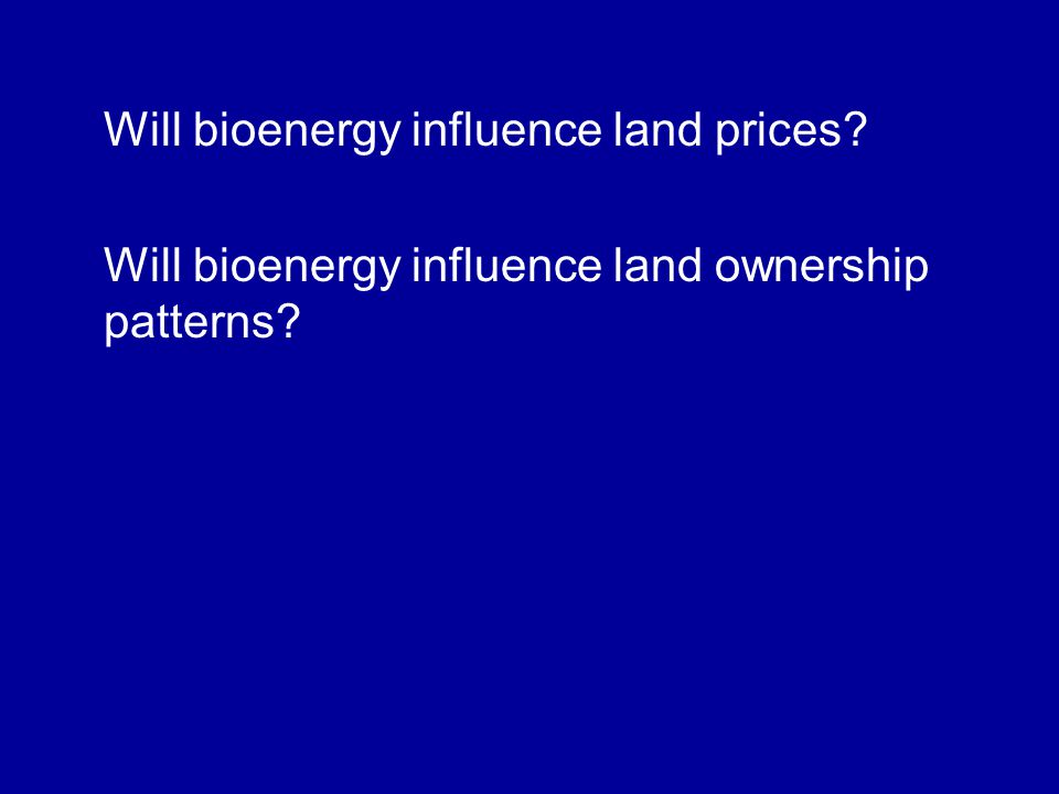 Will bioenergy influence land prices Will bioenergy influence land ownership patterns