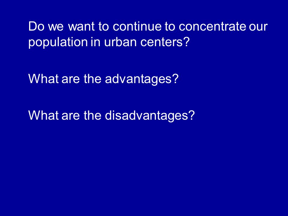 Do we want to continue to concentrate our population in urban centers.