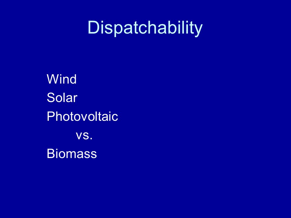 Dispatchability Wind Solar Photovoltaic vs. Biomass