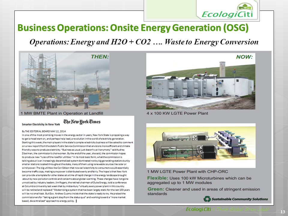 13 Business Operations: Onsite Energy Generation (OSG) Operations: Energy and H2O + CO2 …. Waste to Energy Conversion