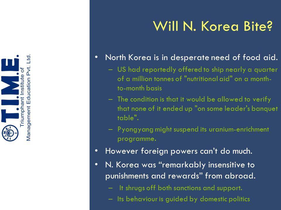 Will N.Korea Bite. North Korea is in desperate need of food aid.