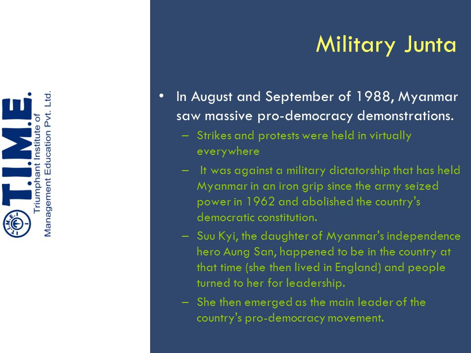 Military Junta In August and September of 1988, Myanmar saw massive pro-democracy demonstrations.