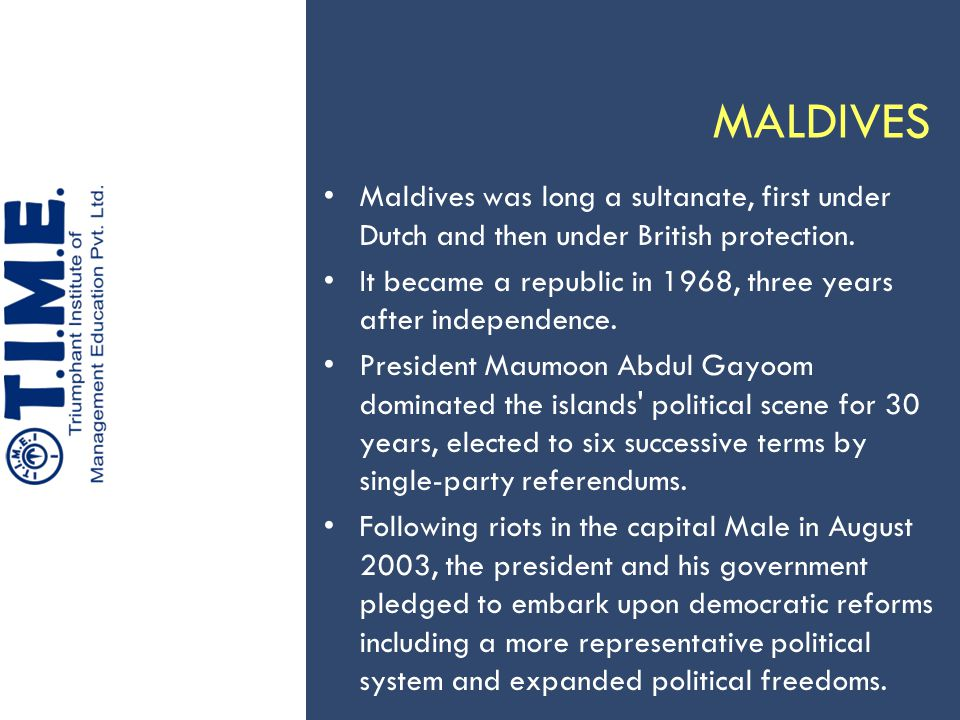 MALDIVES Maldives was long a sultanate, first under Dutch and then under British protection.