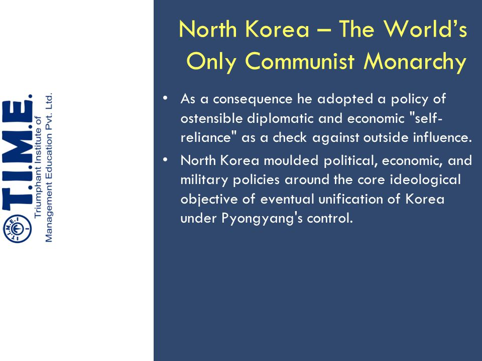 North Korea – The World's Only Communist Monarchy As a consequence he adopted a policy of ostensible diplomatic and economic self- reliance as a check against outside influence.
