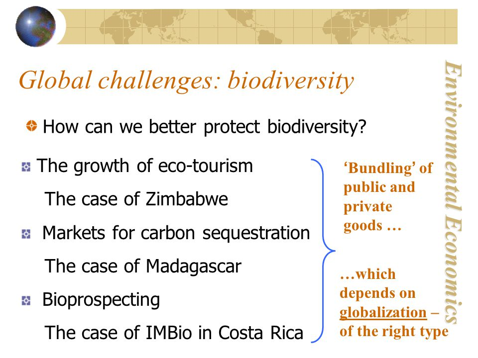Environmental Economics Global challenges: biodiversity How can we better protect biodiversity.
