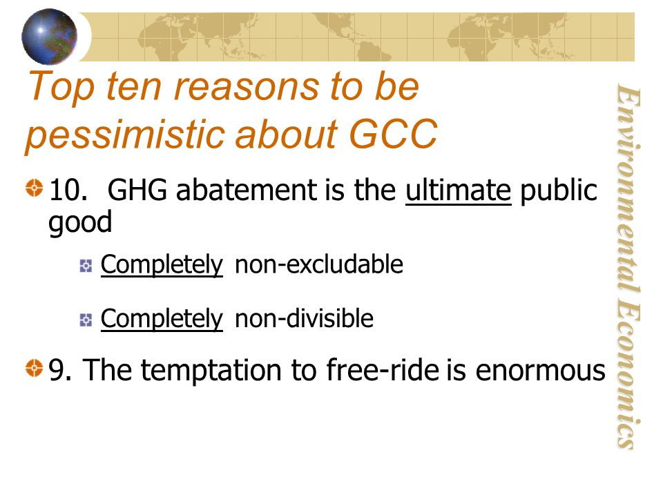 Environmental Economics Top ten reasons to be pessimistic about GCC 10.