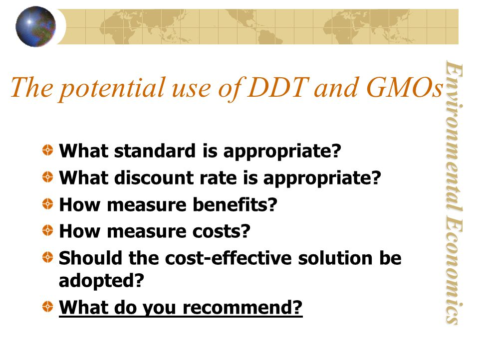 Environmental Economics The potential use of DDT and GMOs What standard is appropriate.