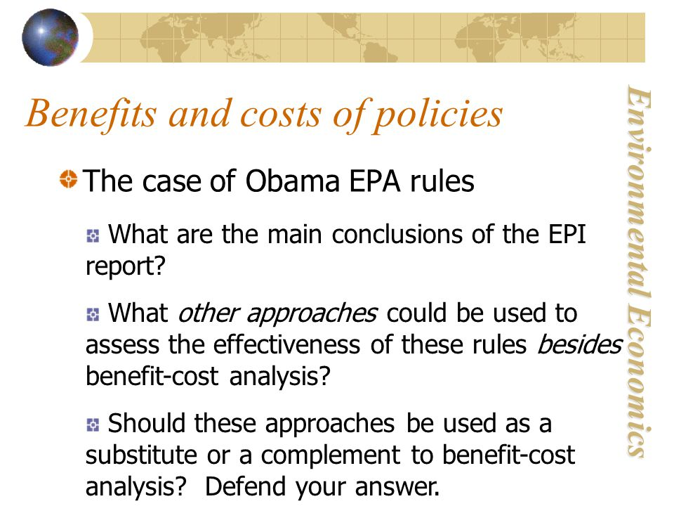 Environmental Economics Benefits and costs of policies The case of Obama EPA rules What are the main conclusions of the EPI report.