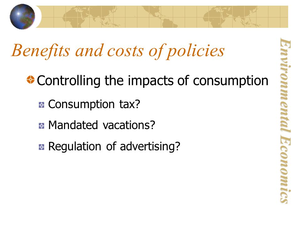 Environmental Economics Benefits and costs of policies Controlling the impacts of consumption Consumption tax.