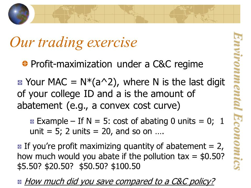 Environmental Economics Profit-maximization under a C&C regime Your MAC = N*(a^2), where N is the last digit of your college ID and a is the amount of