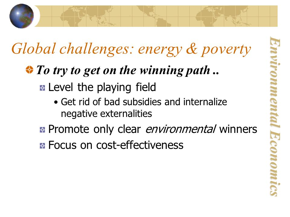 Environmental Economics Global challenges: energy & poverty To try to get on the winning path..
