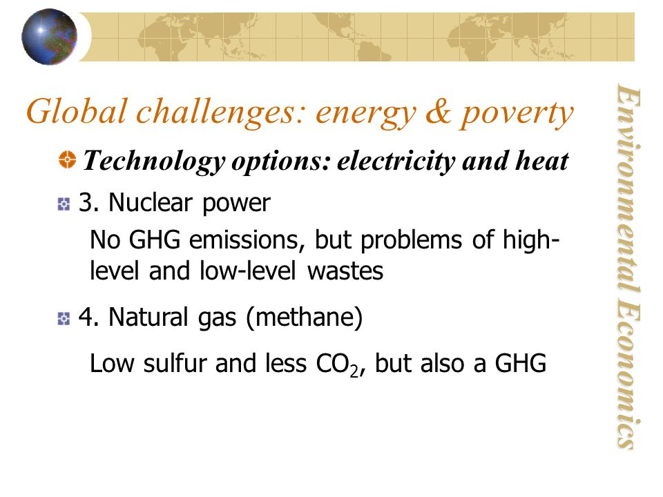 Environmental Economics Global challenges: energy & poverty Technology options: electricity and heat 3.