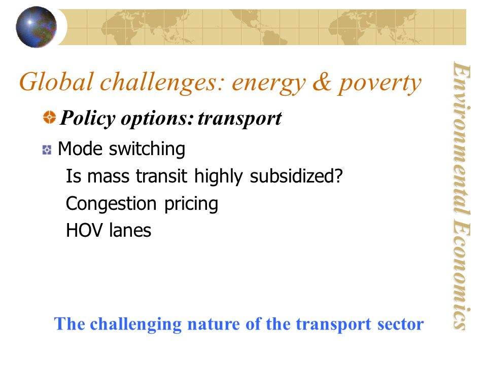 Environmental Economics Global challenges: energy & poverty Policy options: transport Mode switching Is mass transit highly subsidized.