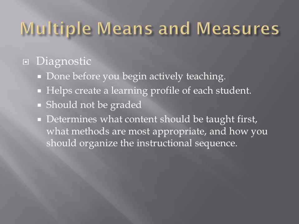  Let the students measure or construct  Observe them perform a task  Can be assigned individually or as a group