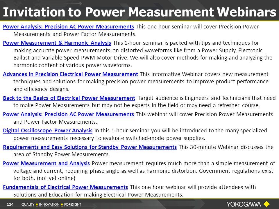 Invitation to Power Measurement Webinars Power Analysis: Precision AC Power MeasurementsPower Analysis: Precision AC Power Measurements This one hour seminar will cover Precision Power Measurements and Power Factor Measurements.