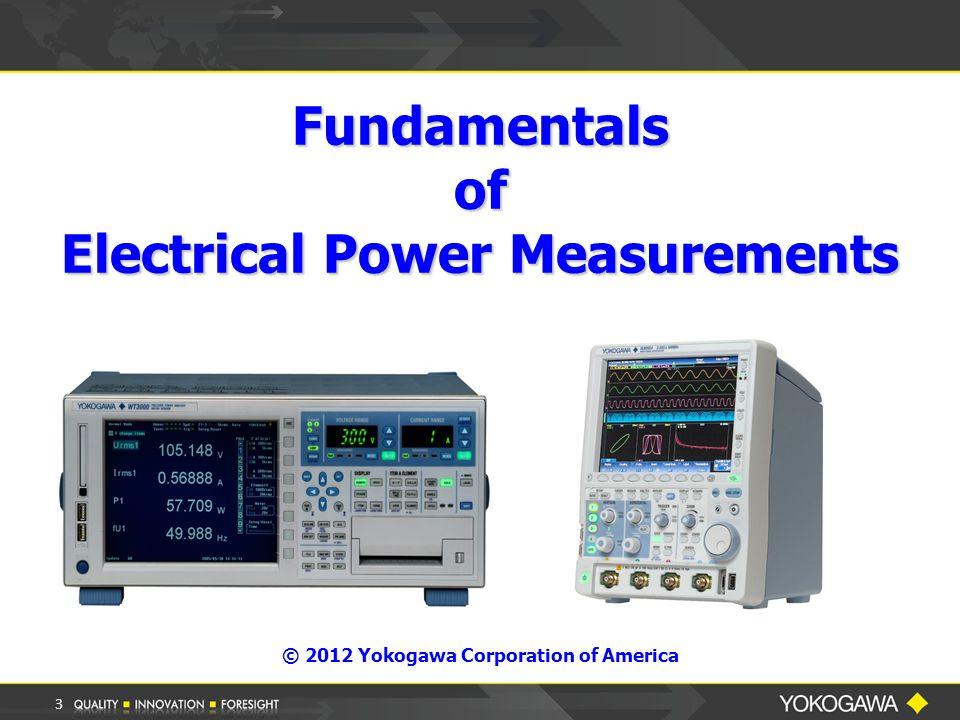 3 Fundamentals of Electrical Power Measurements © 2012 Yokogawa Corporation of America