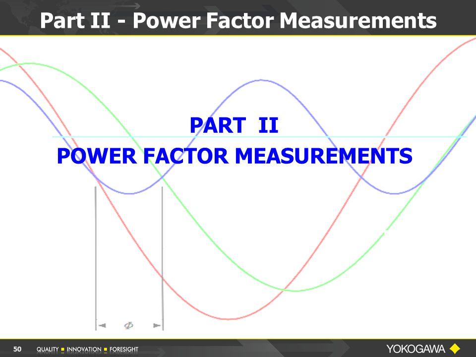 Part II - Power Factor Measurements 50 PART II POWER FACTOR MEASUREMENTS