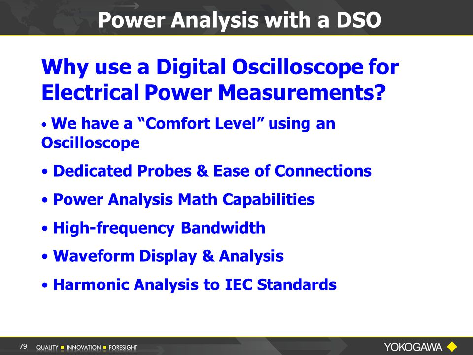79 Power Analysis with a DSO Why use a Digital Oscilloscope for Electrical Power Measurements.