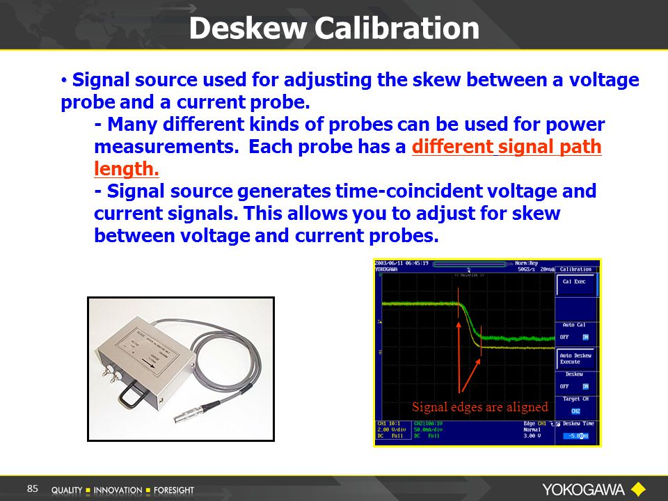 85 Signal edges are aligned Deskew Calibration Signal source used for adjusting the skew between a voltage probe and a current probe.