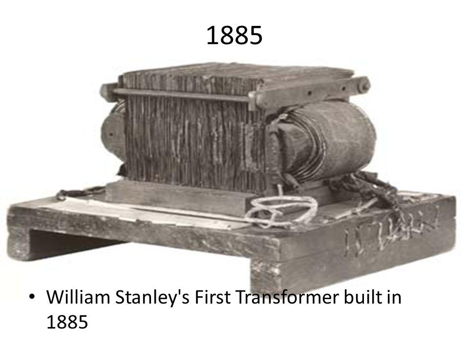 1885 William Stanley s First Transformer built in 1885