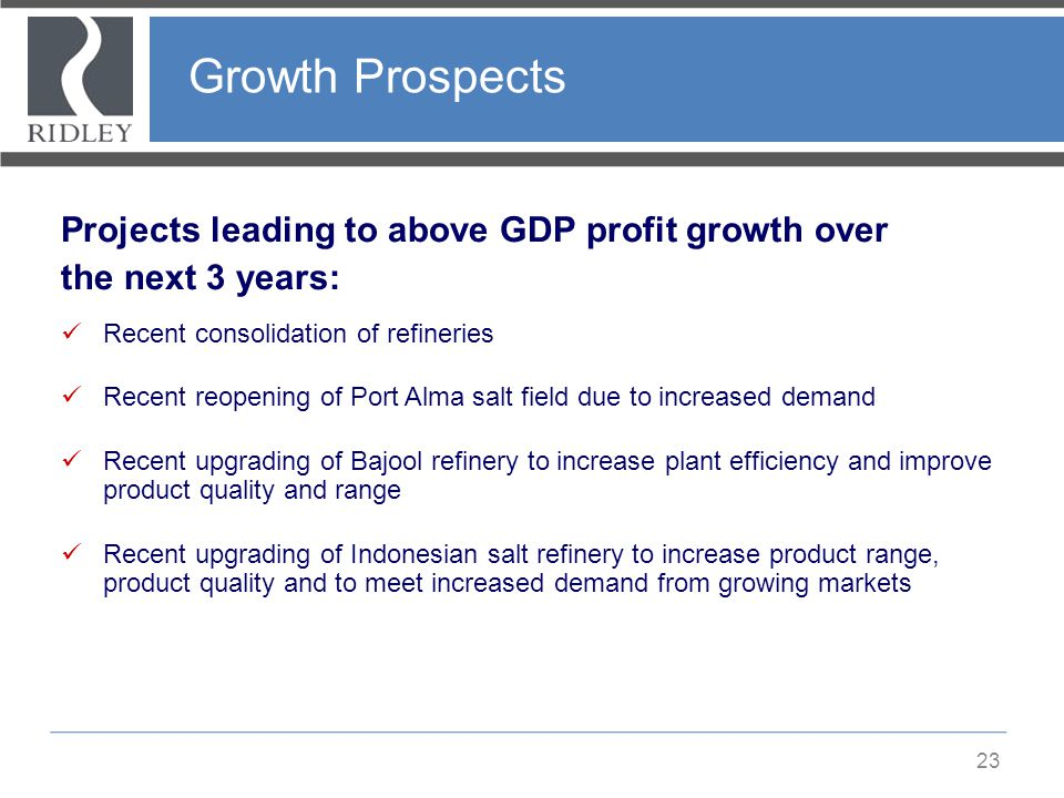 Growth Prospects 23 Projects leading to above GDP profit growth over the next 3 years: Recent consolidation of refineries Recent reopening of Port Alm