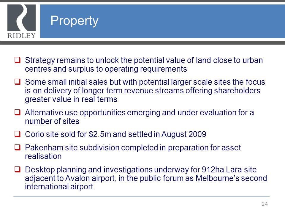 Property 24  Strategy remains to unlock the potential value of land close to urban centres and surplus to operating requirements  Some small initial