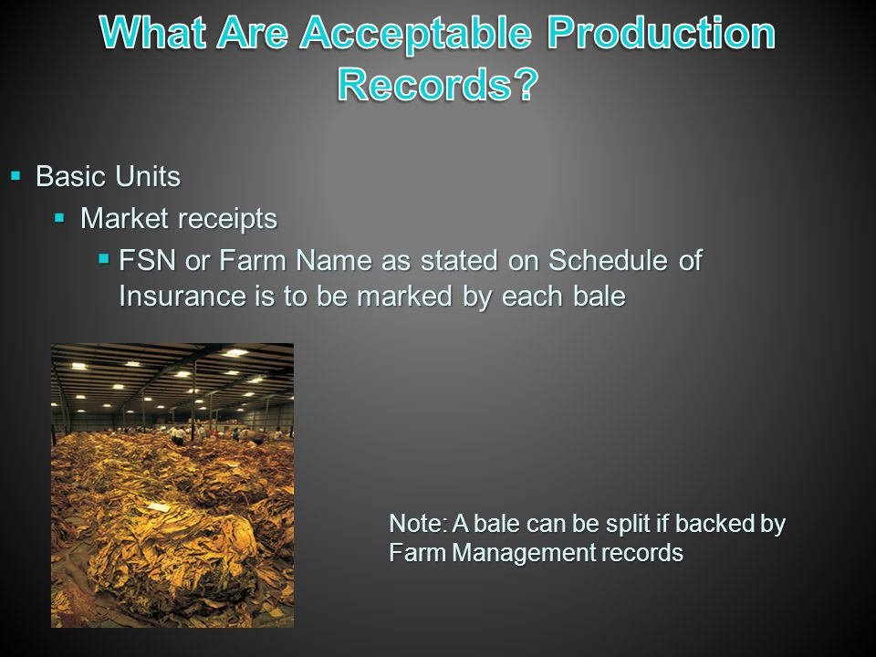  Basic Units  Market receipts  FSN or Farm Name as stated on Schedule of Insurance is to be marked by each bale Note: A bale can be split if backed by Farm Management records