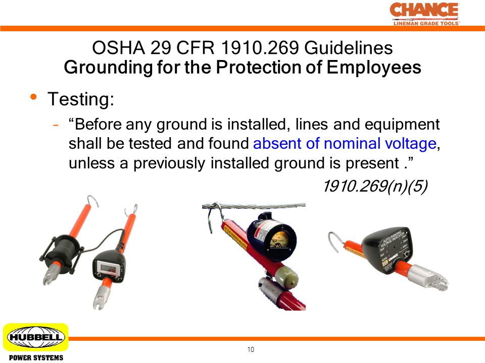 "10 OSHA 29 CFR 1910.269 Guidelines Testing: –""Before any ground is installed, lines and equipment shall be tested and found absent of nominal voltage,"
