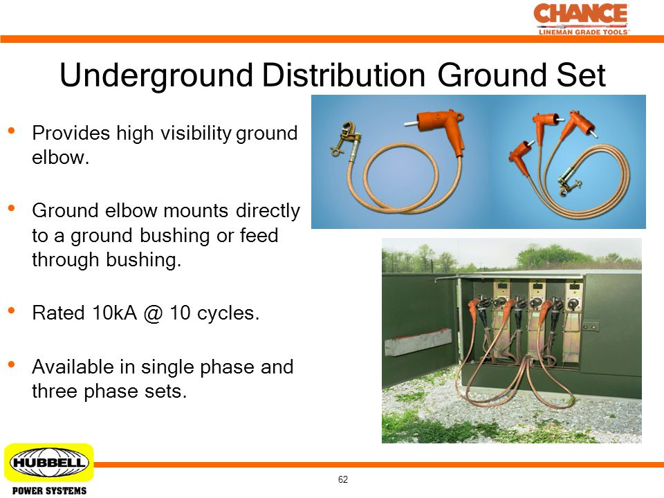 62 Underground Distribution Ground Set Provides high visibility ground elbow. Ground elbow mounts directly to a ground bushing or feed through bushing