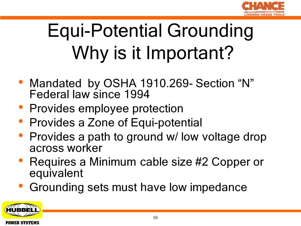 "69 Equi-Potential Grounding Why is it Important? Mandated by OSHA 1910.269- Section ""N"" Federal law since 1994 Provides employee protection Provides a"