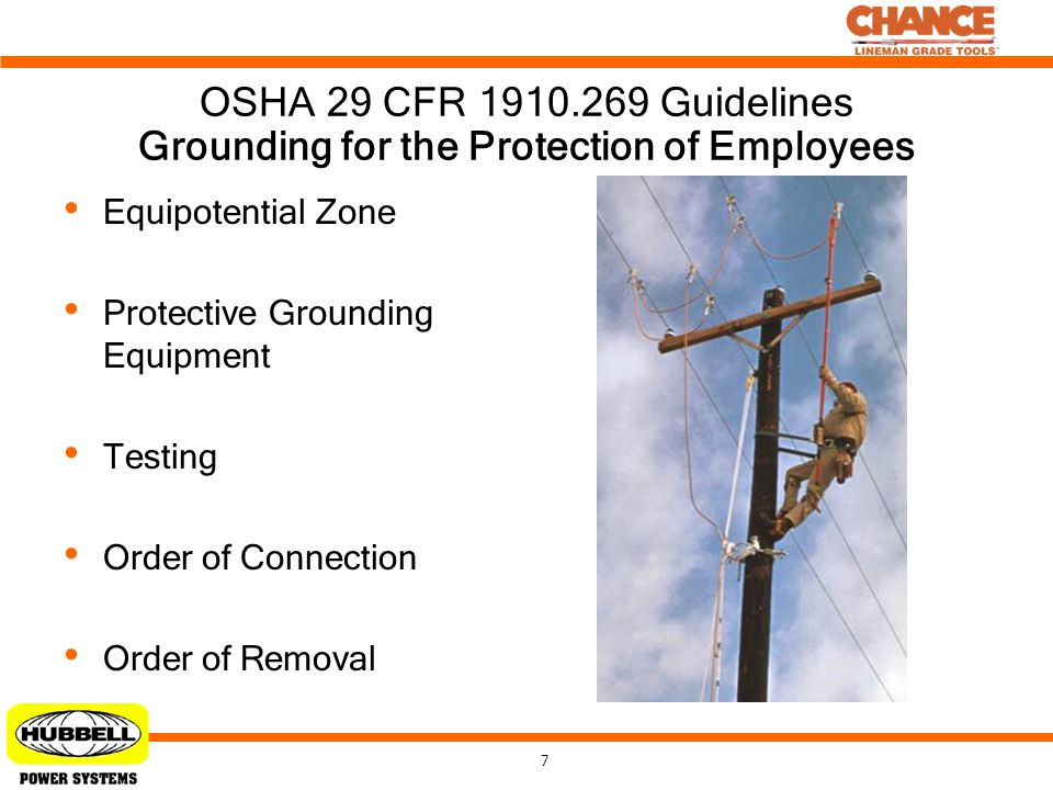 7 OSHA 29 CFR 1910.269 Guidelines Equipotential Zone Protective Grounding Equipment Testing Order of Connection Order of Removal Grounding for the Pro