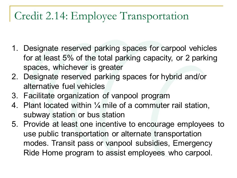 Credit 2.14: Employee Transportation 1.Designate reserved parking spaces for carpool vehicles for at least 5% of the total parking capacity, or 2 park