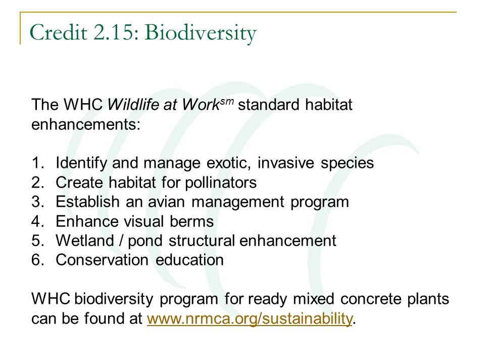 Credit 2.15: Biodiversity The WHC Wildlife at Work sm standard habitat enhancements: 1.Identify and manage exotic, invasive species 2.Create habitat f