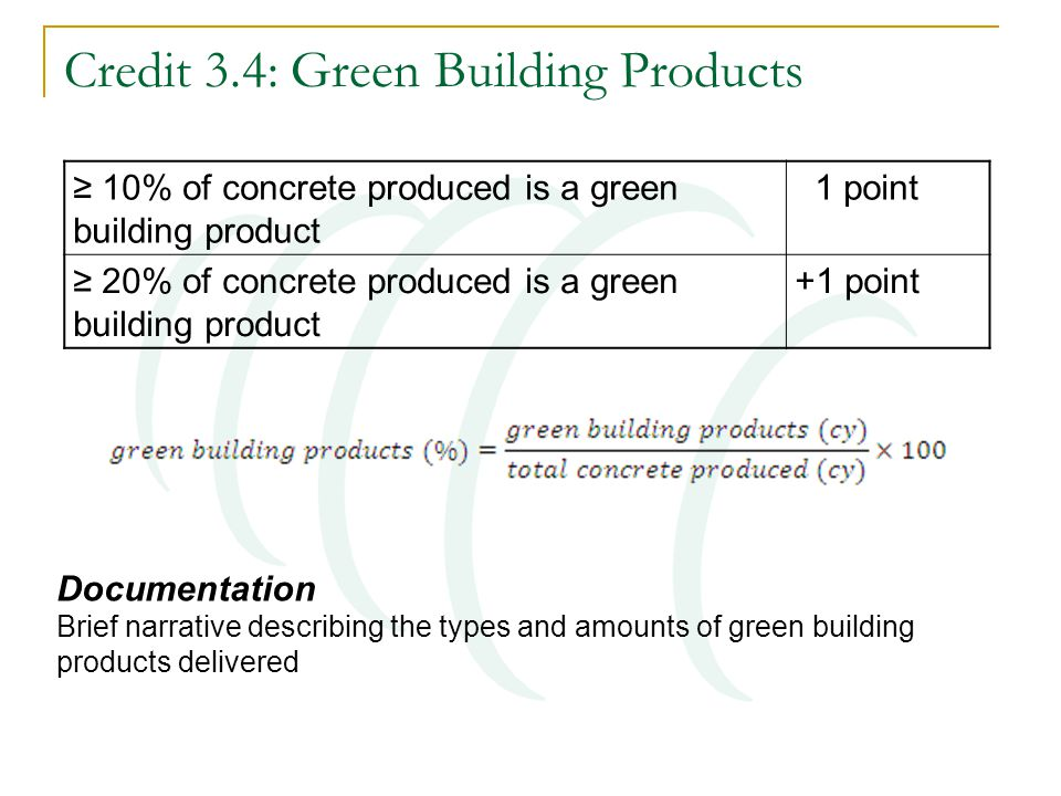 Credit 3.4: Green Building Products Documentation Brief narrative describing the types and amounts of green building products delivered ≥ 10% of concr