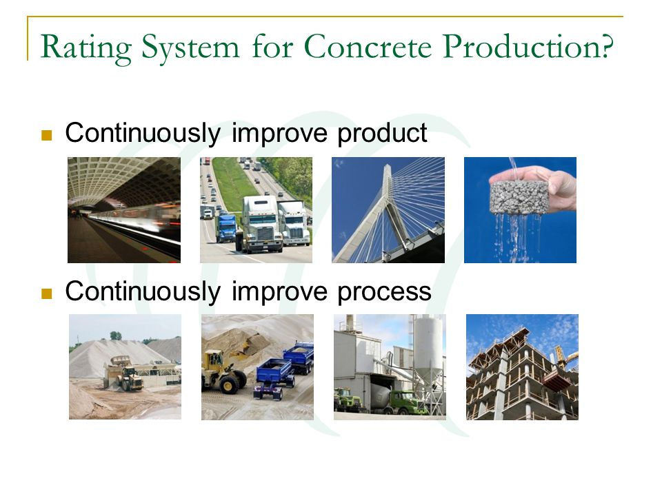 Rating System for Concrete Production? Continuously improve product Continuously improve process