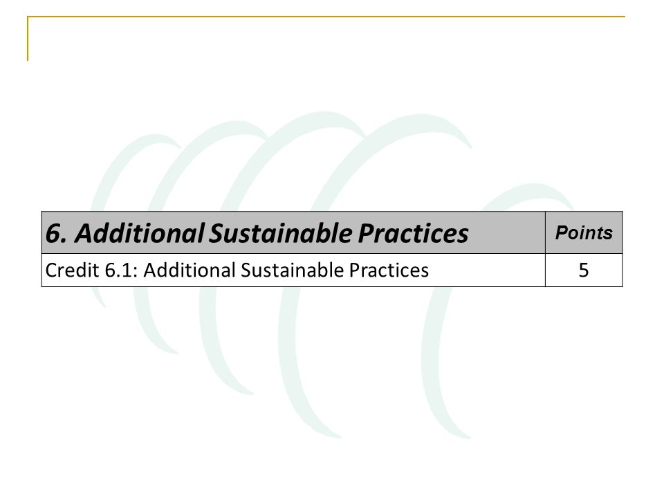 6. Additional Sustainable Practices Points Credit 6.1: Additional Sustainable Practices5