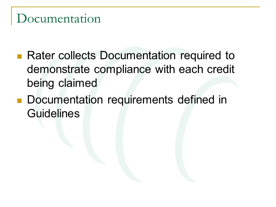 Documentation Rater collects Documentation required to demonstrate compliance with each credit being claimed Documentation requirements defined in Gui