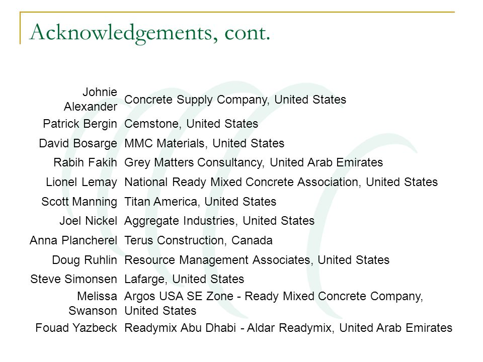Acknowledgements, cont. Johnie Alexander Concrete Supply Company, United States Patrick BerginCemstone, United States David BosargeMMC Materials, Unit