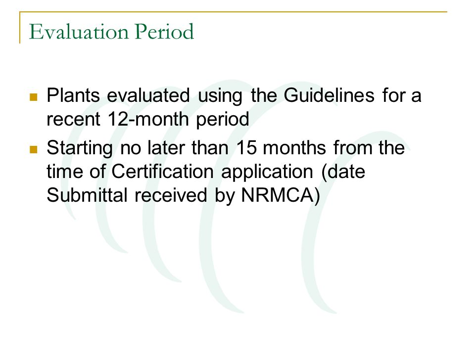 Evaluation Period Plants evaluated using the Guidelines for a recent 12-month period Starting no later than 15 months from the time of Certification a