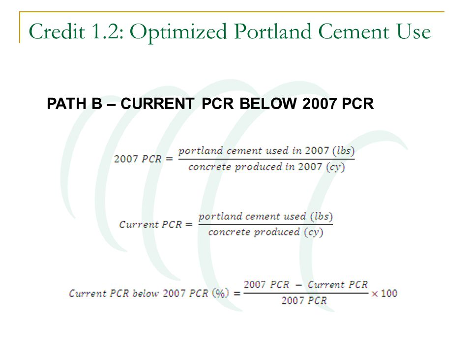 Credit 1.2: Optimized Portland Cement Use PATH B – CURRENT PCR BELOW 2007 PCR