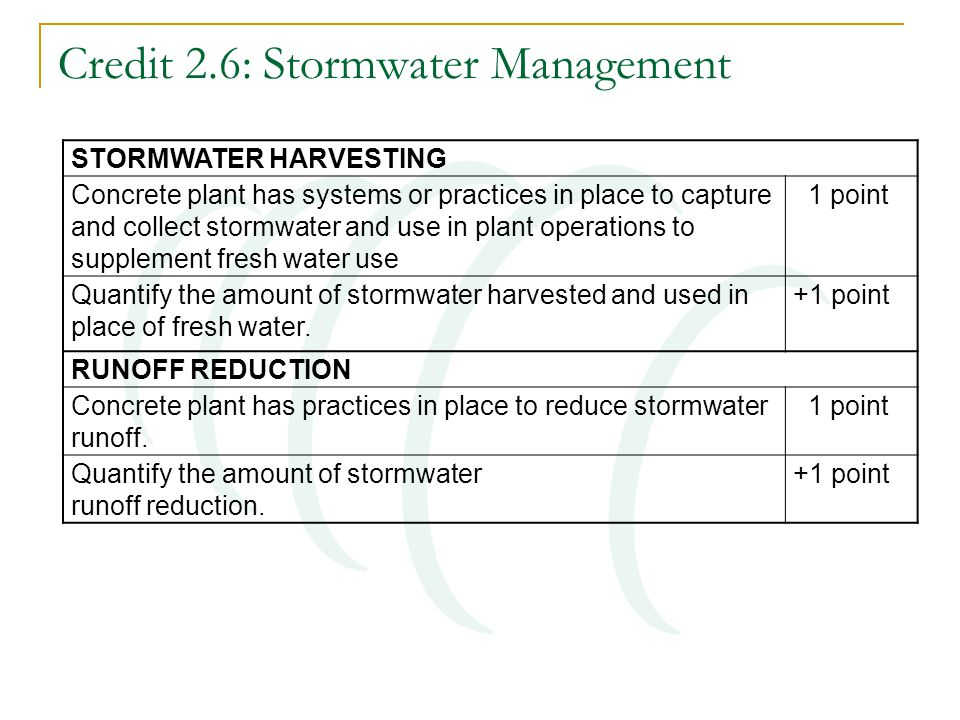 Credit 2.6: Stormwater Management STORMWATER HARVESTING Concrete plant has systems or practices in place to capture and collect stormwater and use in