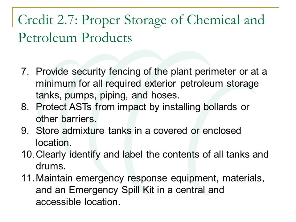 Credit 2.7: Proper Storage of Chemical and Petroleum Products 7.Provide security fencing of the plant perimeter or at a minimum for all required exter