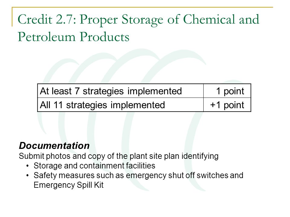 Credit 2.7: Proper Storage of Chemical and Petroleum Products At least 7 strategies implemented 1 point All 11 strategies implemented+1 point Document