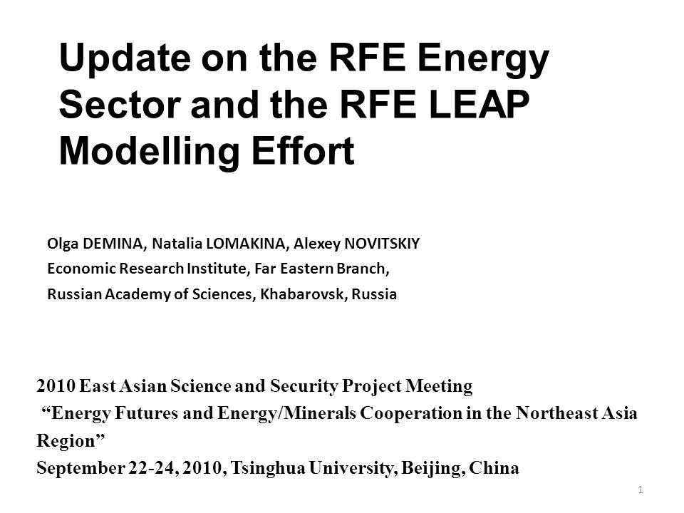 Update on the RFE Energy Sector and the RFE LEAP Modelling Effort Olga DEMINA, Natalia LOMAKINA, Alexey NOVITSKIY Economic Research Institute, Far Eas