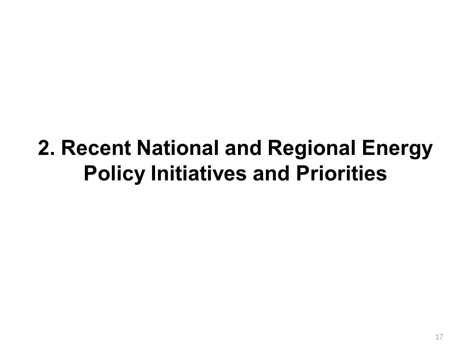 2. Recent National and Regional Energy Policy Initiatives and Priorities 17