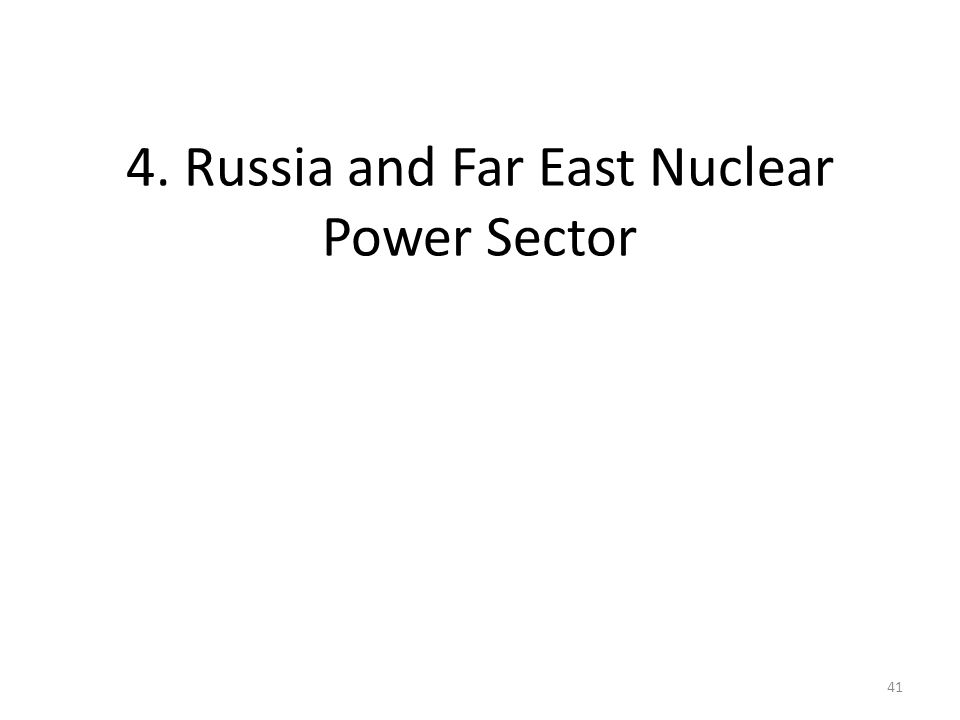 4. Russia and Far East Nuclear Power Sector 41