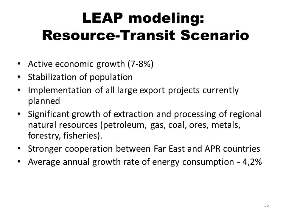 LEAP modeling: Resource-Transit Scenario Active economic growth (7-8%) Stabilization of population Implementation of all large export projects current