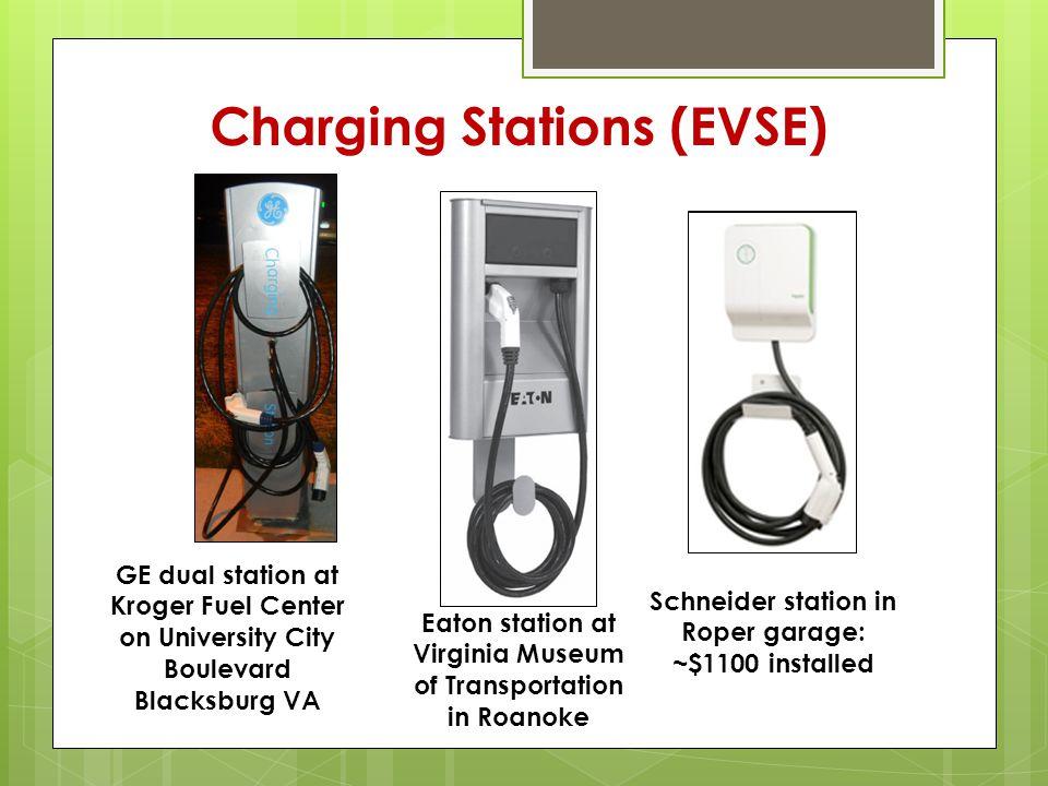 Charging Stations (EVSE) GE dual station at Kroger Fuel Center on University City Boulevard Blacksburg VA Schneider station in Roper garage: ~$1100 installed Eaton station at Virginia Museum of Transportation in Roanoke